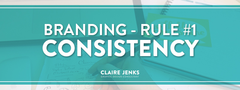 Branding Rule #1 - Consistency by Claire Jenks Design