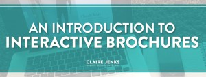 An Introduction to Interactive Brochures by Claire Jenks Design