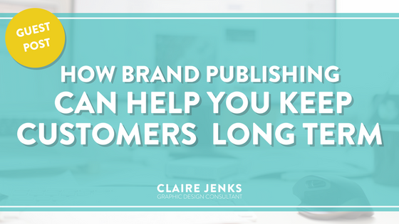 How brand publishing can help keep customers long term