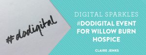 Digital Sparkles #dodigitalevent for Willow Burn Hospice by Claire Jenks Design