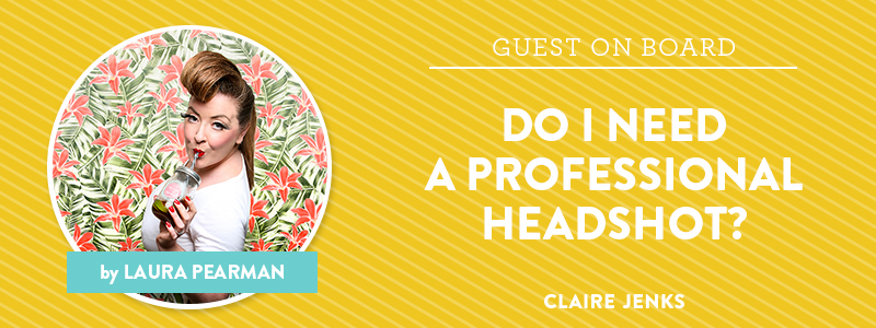 Do I Need a Professional Headshot? By Laura Pearman - for Claire Jenks Design