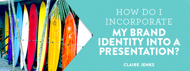 How do I incorporate my brand identity into a presentation slide deck? by Claire Jenks Design