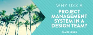 Why use a project management system in a design or marketing team