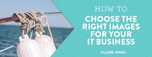 How to Choose the Right Images for Your IT Content by Claire Jenks Design