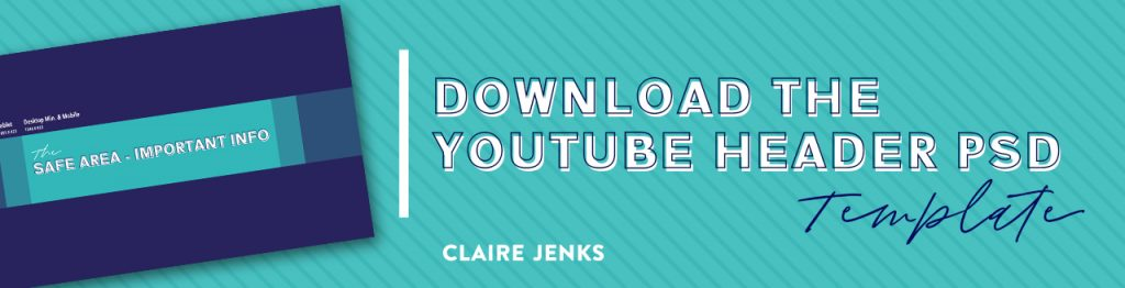 Download the YouTube Sizes- template_Claire Jenks